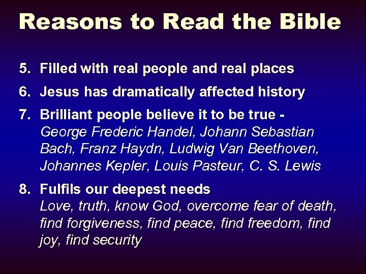 Reasons to Read the Bible 5. Filled with real people and real places 6.