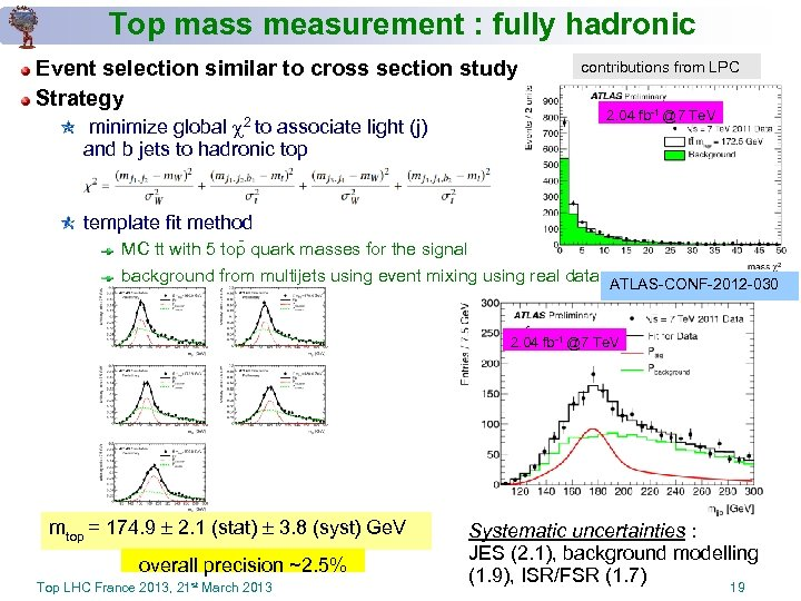 Top mass measurement : fully hadronic Event selection similar to cross section study Strategy