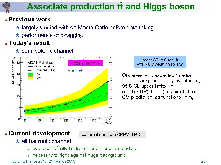 - Associate production tt and Higgs boson Previous work largely studied with on Monte