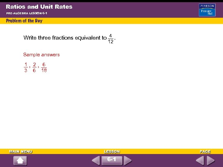 Ratios and Unit Rates PRE-ALGEBRA LESSON 6 -1 4 Write three fractions equivalent to