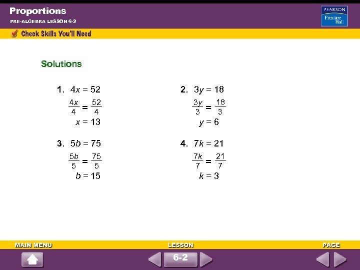 Proportions PRE-ALGEBRA LESSON 6 -2 Solutions 1. 4 x = 52 4 x 4