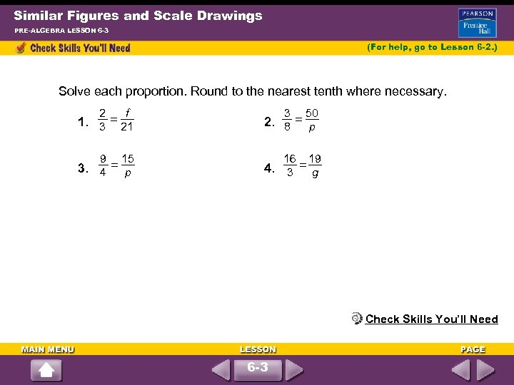 Similar Figures and Scale Drawings PRE-ALGEBRA LESSON 6 -3 (For help, go to Lesson
