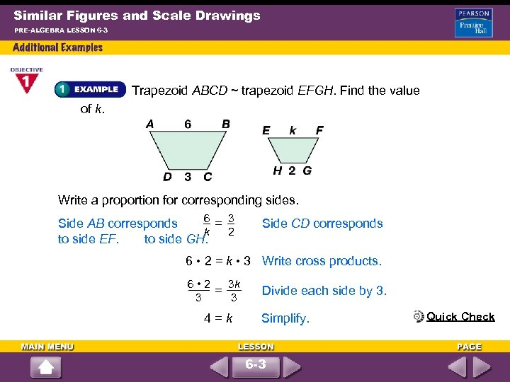 Similar Figures and Scale Drawings PRE-ALGEBRA LESSON 6 -3 Trapezoid ABCD ~ trapezoid EFGH.