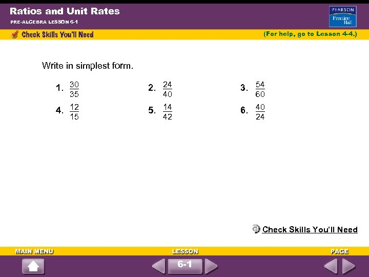 Ratios and Unit Rates PRE-ALGEBRA LESSON 6 -1 (For help, go to Lesson 4