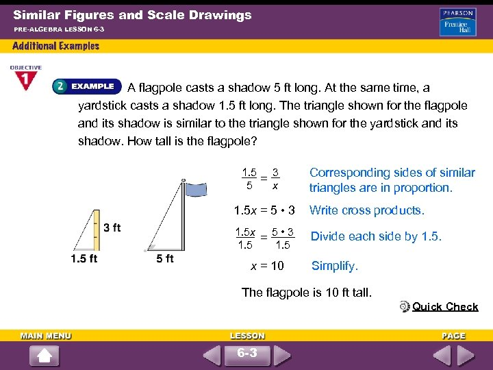 Similar Figures and Scale Drawings PRE-ALGEBRA LESSON 6 -3 A flagpole casts a shadow