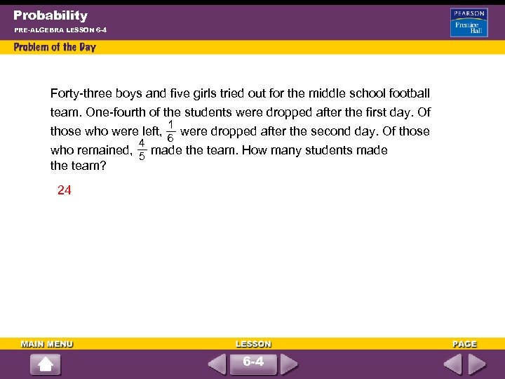 Probability PRE-ALGEBRA LESSON 6 -4 Forty-three boys and five girls tried out for the