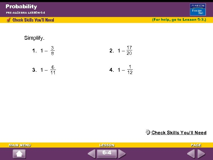 Probability PRE-ALGEBRA LESSON 6 -4 (For help, go to Lesson 5 -3. ) Simplify.