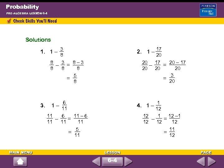 Probability PRE-ALGEBRA LESSON 6 -4 Solutions 1. 1 – 3 2. 1 – 17