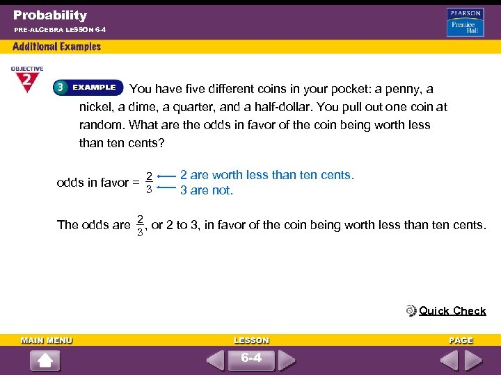 Probability PRE-ALGEBRA LESSON 6 -4 You have five different coins in your pocket: a