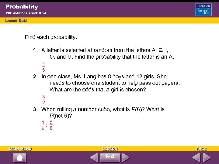 Probability PRE-ALGEBRA LESSON 6 -4 Find each probability. 1. A letter is selected at