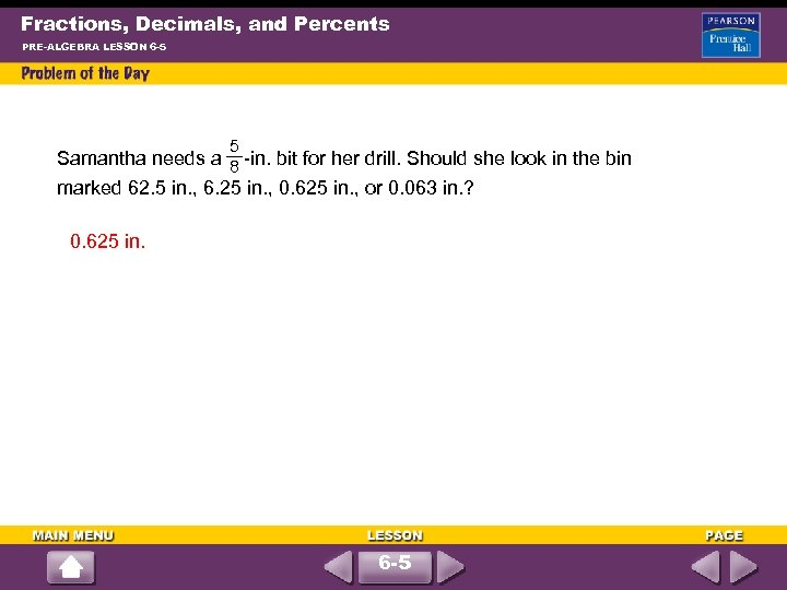 Fractions, Decimals, and Percents PRE-ALGEBRA LESSON 6 -5 5 Samantha needs a -in. bit