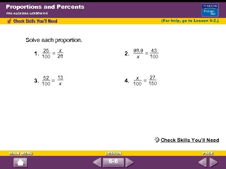 Proportions and Percents PRE-ALGEBRA LESSON 6 -6 (For help, go to Lesson 6 -2.