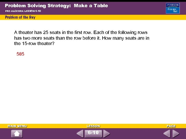 Problem Solving Strategy: Make a Table PRE-ALGEBRA LESSON 6 -10 A theater has 25