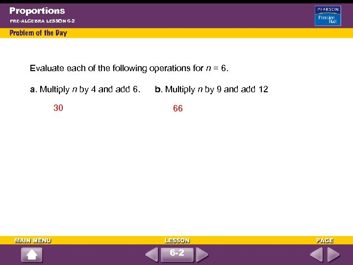 Proportions PRE-ALGEBRA LESSON 6 -2 Evaluate each of the following operations for n =