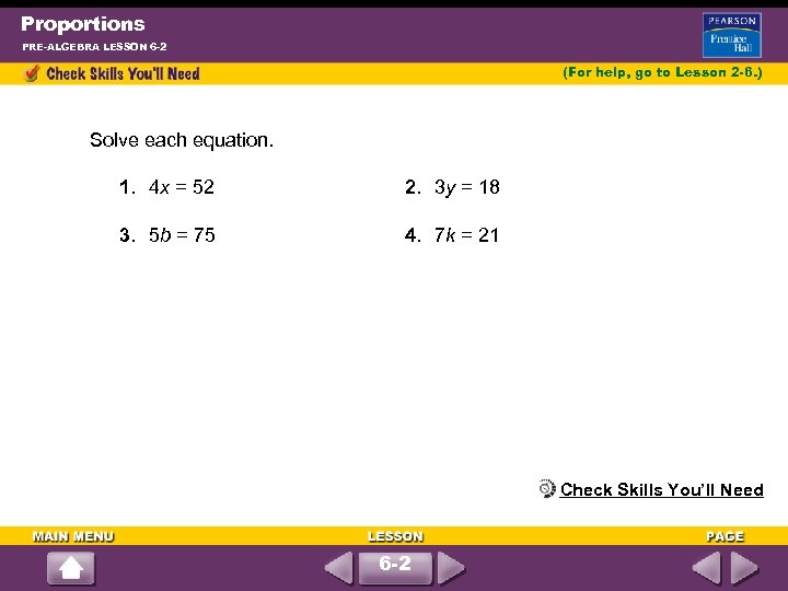 Proportions PRE-ALGEBRA LESSON 6 -2 (For help, go to Lesson 2 -6. ) Solve