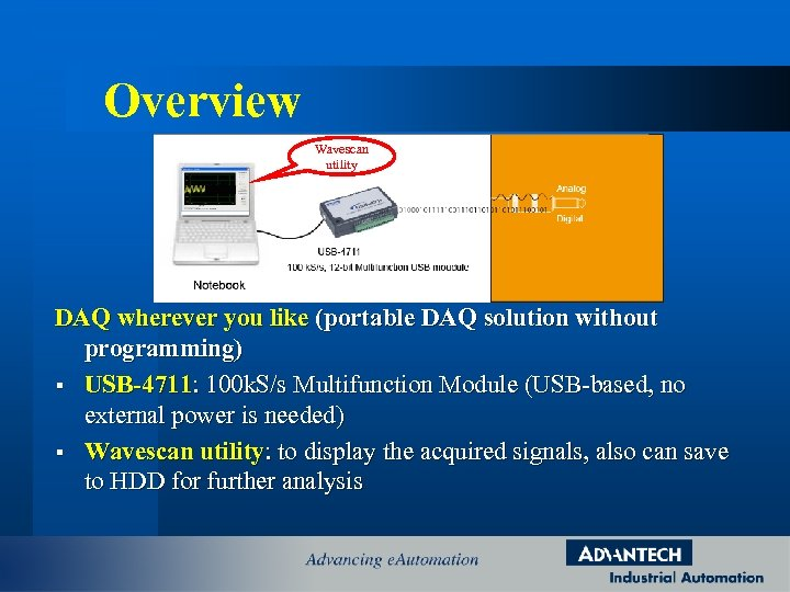 Overview Wavescan utility DAQ wherever you like (portable DAQ solution without programming) § USB-4711: