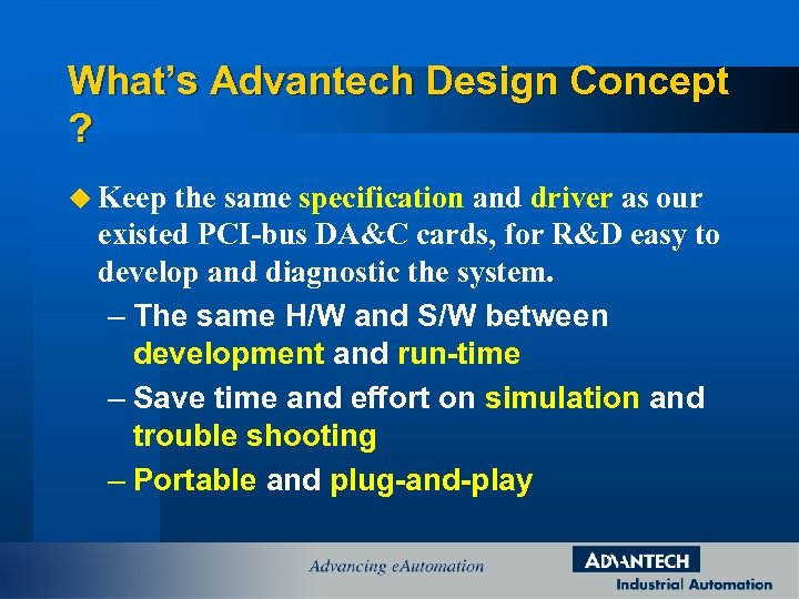 What's Advantech Design Concept ? u Keep the same specification and driver as our