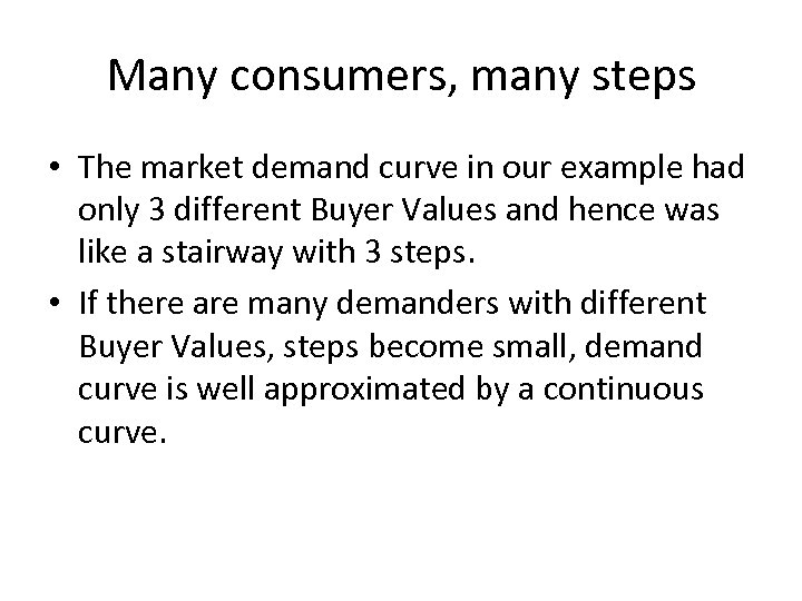 Many consumers, many steps • The market demand curve in our example had only