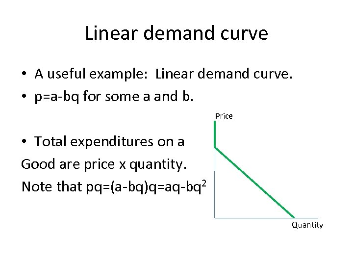 Linear demand curve • A useful example: Linear demand curve. • p=a-bq for some