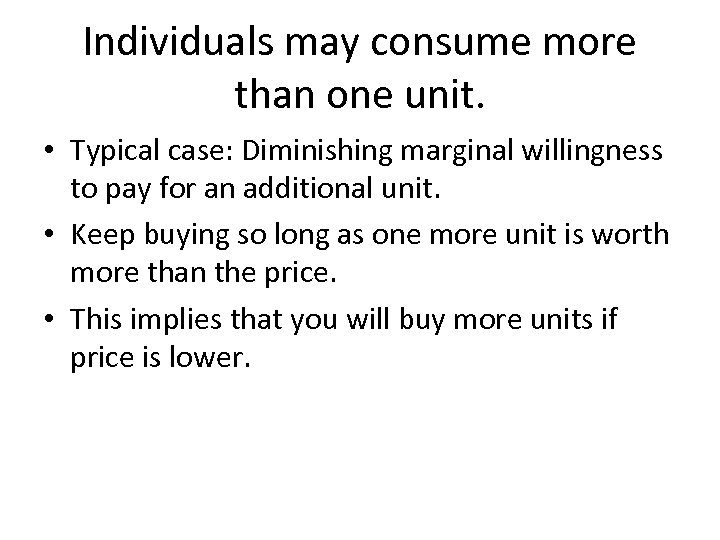 Individuals may consume more than one unit. • Typical case: Diminishing marginal willingness to