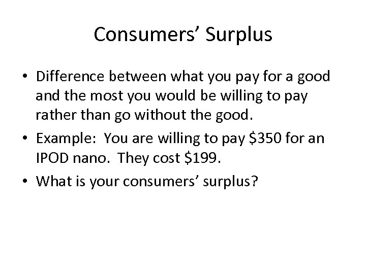 Consumers' Surplus • Difference between what you pay for a good and the most
