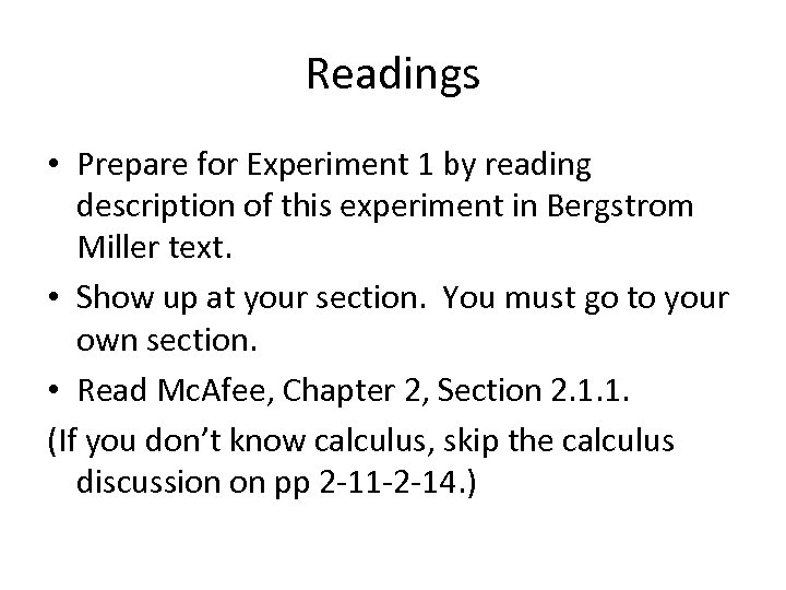 Readings • Prepare for Experiment 1 by reading description of this experiment in Bergstrom