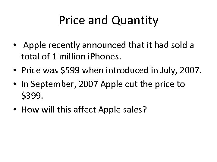 Price and Quantity • Apple recently announced that it had sold a total of