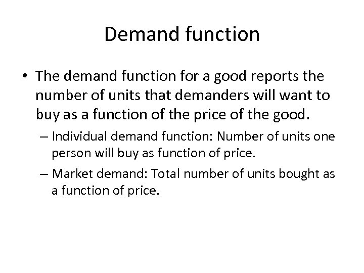 Demand function • The demand function for a good reports the number of units