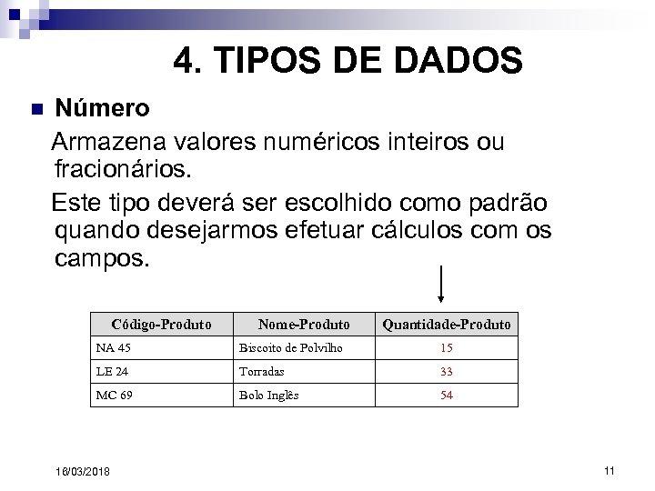 4. TIPOS DE DADOS n Número Armazena valores numéricos inteiros ou fracionários. Este tipo