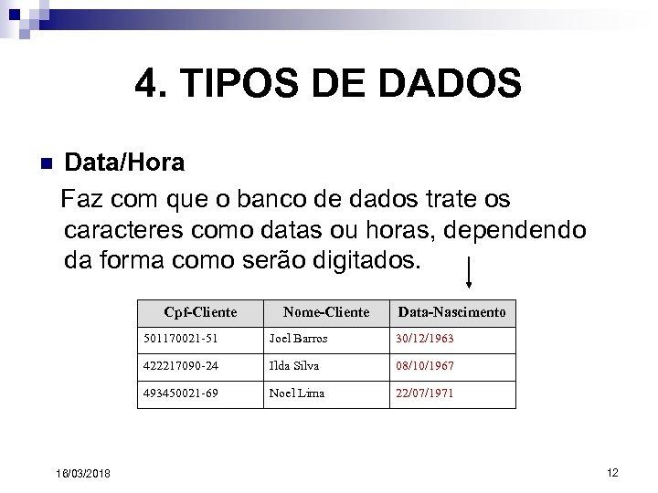 4. TIPOS DE DADOS n Data/Hora Faz com que o banco de dados trate
