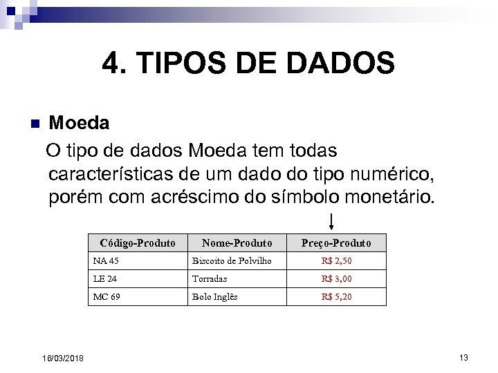 4. TIPOS DE DADOS n Moeda O tipo de dados Moeda tem todas características