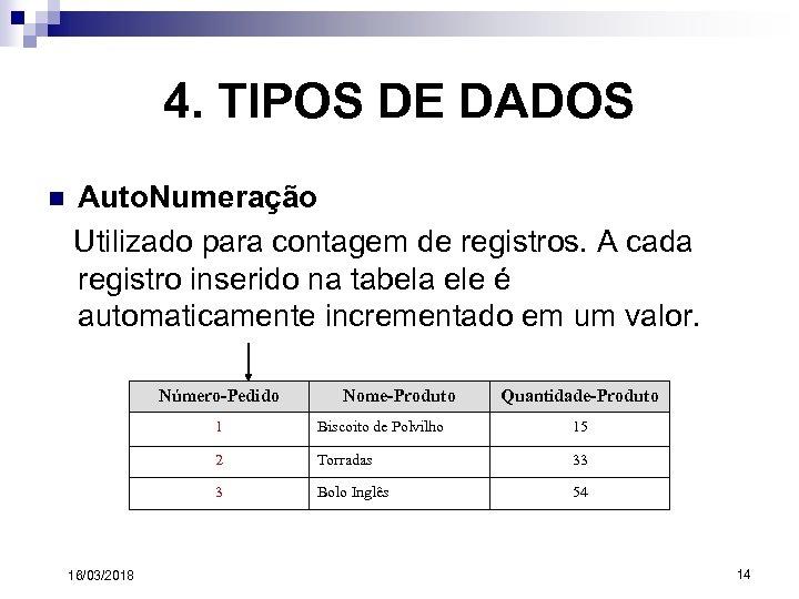 4. TIPOS DE DADOS n Auto. Numeração Utilizado para contagem de registros. A cada