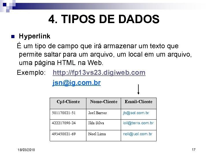 4. TIPOS DE DADOS n Hyperlink É um tipo de campo que irá armazenar