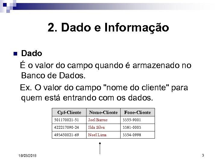 2. Dado e Informação n Dado É o valor do campo quando é armazenado