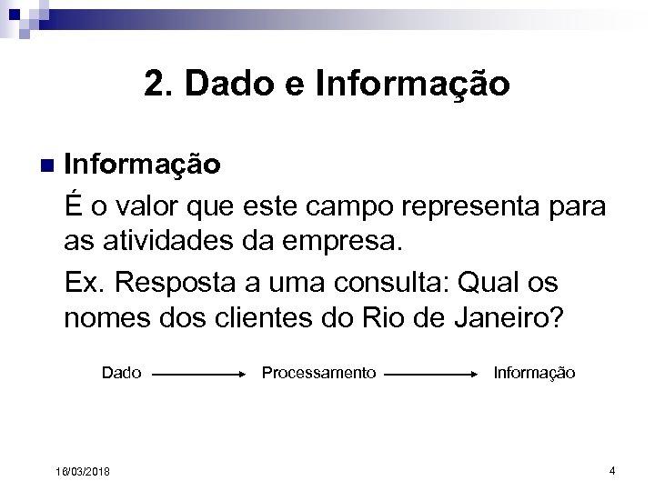 2. Dado e Informação n Informação É o valor que este campo representa para