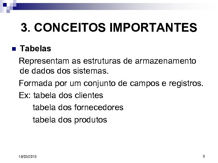 3. CONCEITOS IMPORTANTES n Tabelas Representam as estruturas de armazenamento de dados sistemas. Formada