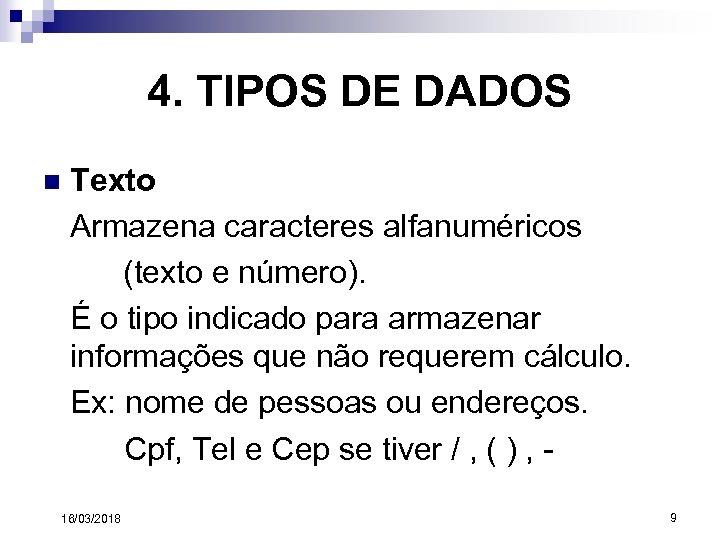 4. TIPOS DE DADOS n Texto Armazena caracteres alfanuméricos (texto e número). É o