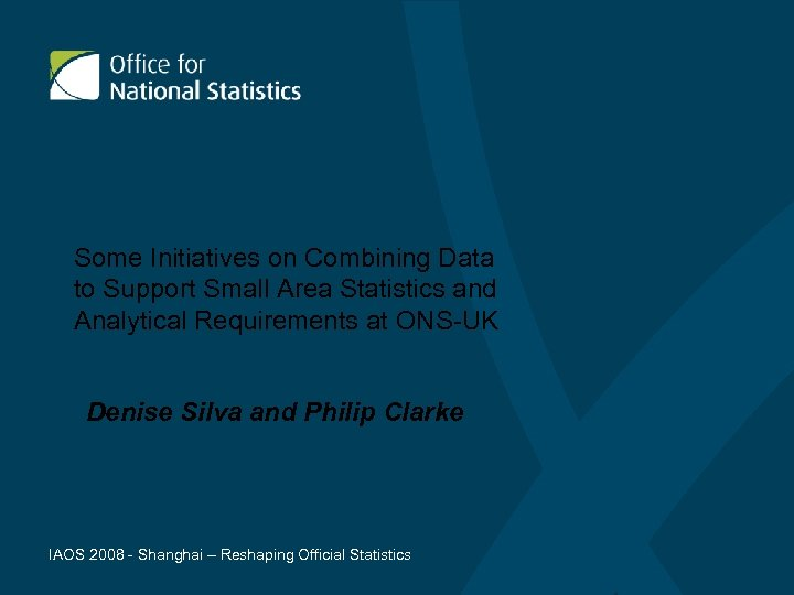 Some Initiatives on Combining Data to Support Small Area Statistics and Analytical Requirements at