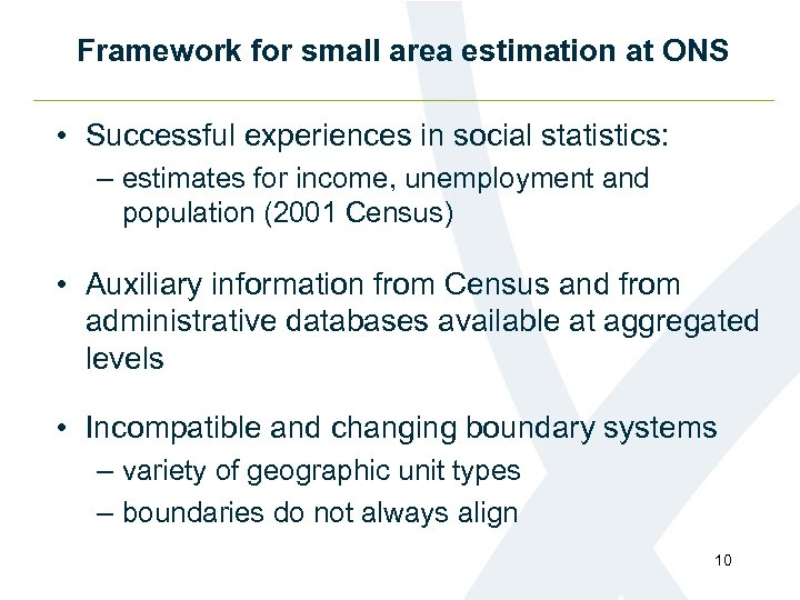 Framework for small area estimation at ONS • Successful experiences in social statistics: –