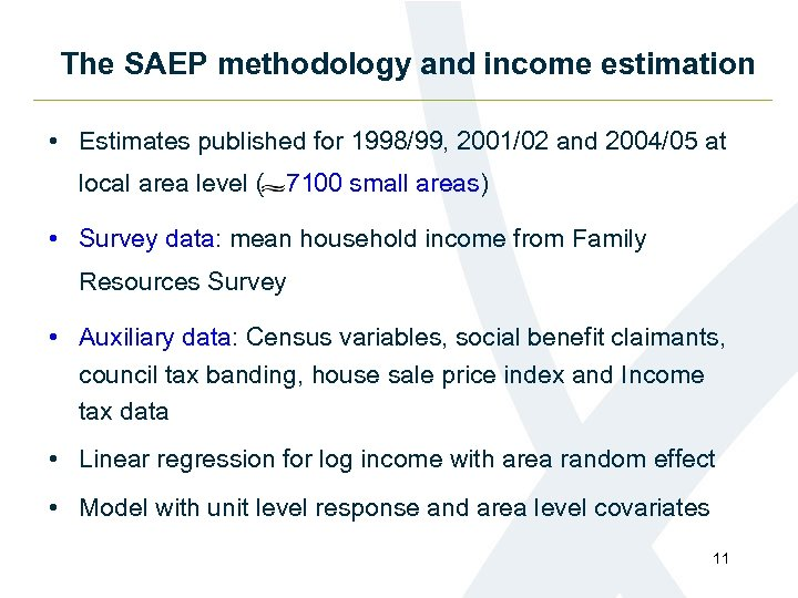 The SAEP methodology and income estimation • Estimates published for 1998/99, 2001/02 and 2004/05