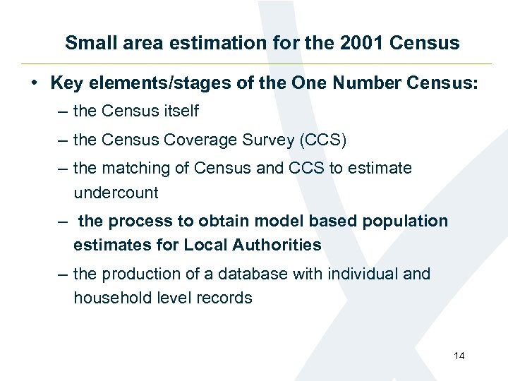 Small area estimation for the 2001 Census • Key elements/stages of the One Number