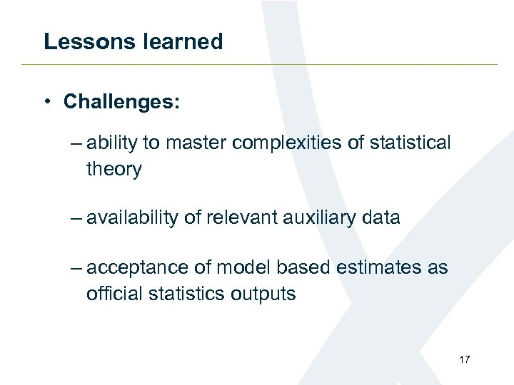 Lessons learned • Challenges: – ability to master complexities of statistical theory – availability