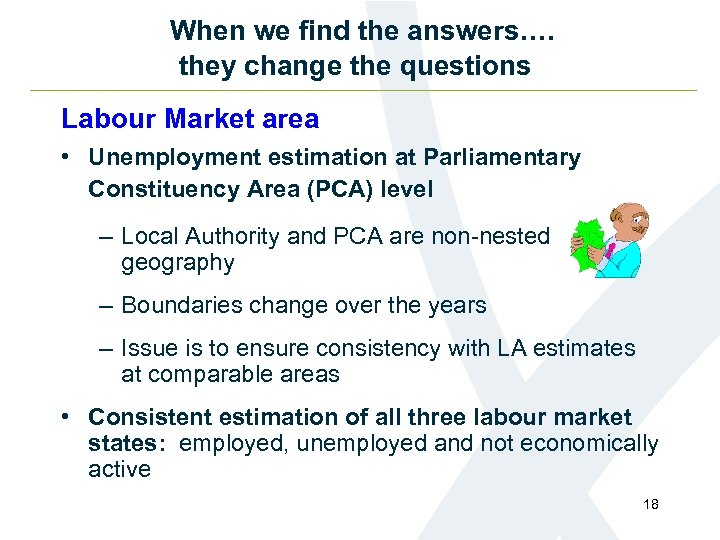 When we find the answers…. they change the questions Labour Market area • Unemployment