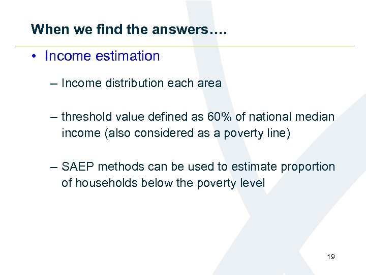 When we find the answers…. • Income estimation – Income distribution each area –