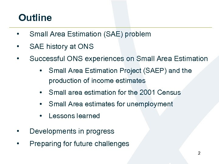 Outline • Small Area Estimation (SAE) problem • SAE history at ONS • Successful