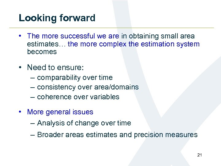 Looking forward • The more successful we are in obtaining small area estimates… the