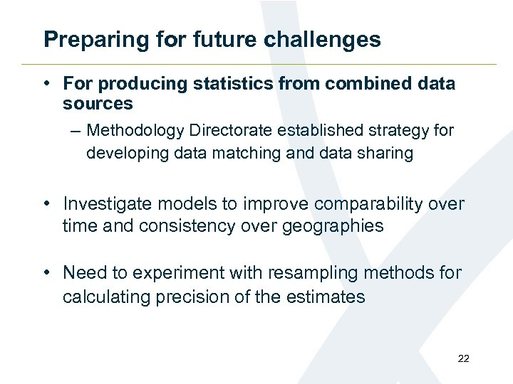 Preparing for future challenges • For producing statistics from combined data sources – Methodology