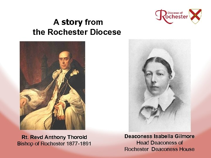 A story from the Rochester Diocese Rt. Revd Anthony Thorold Bishop of Rochester 1877