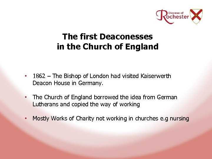 The first Deaconesses in the Church of England • 1862 – The Bishop of