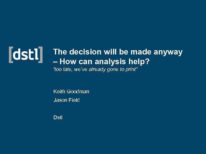"""The decision will be made anyway – How can analysis help? """"too late, we've"""